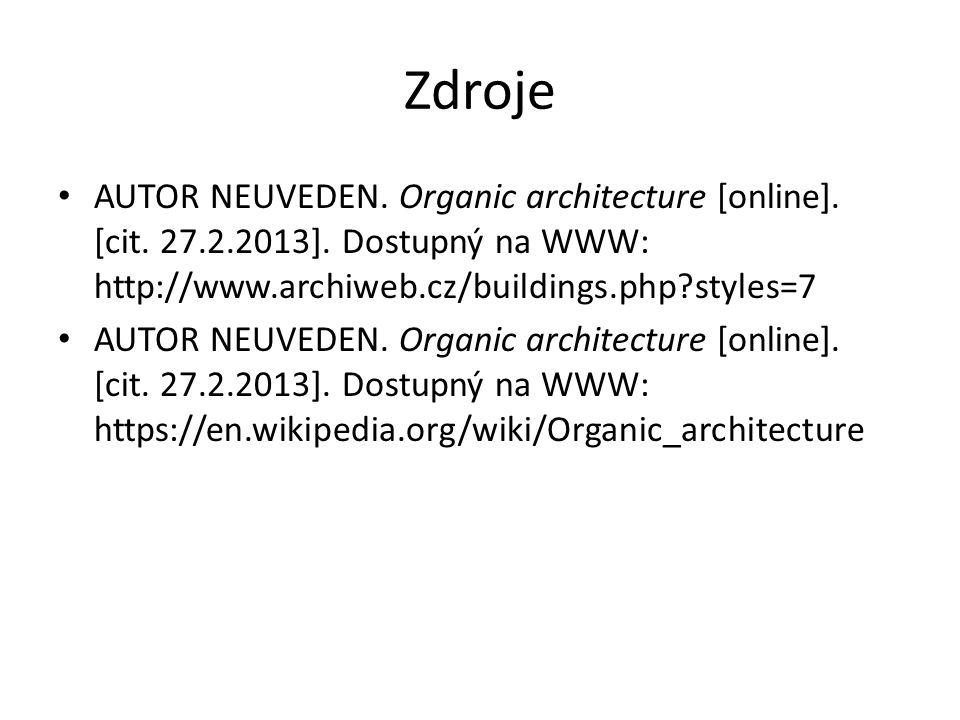 Zdroje AUTOR NEUVEDEN. Organic architecture [online]. [cit. 27.2.2013]. Dostupný na WWW: http://www.archiweb.cz/buildings.php styles=7.